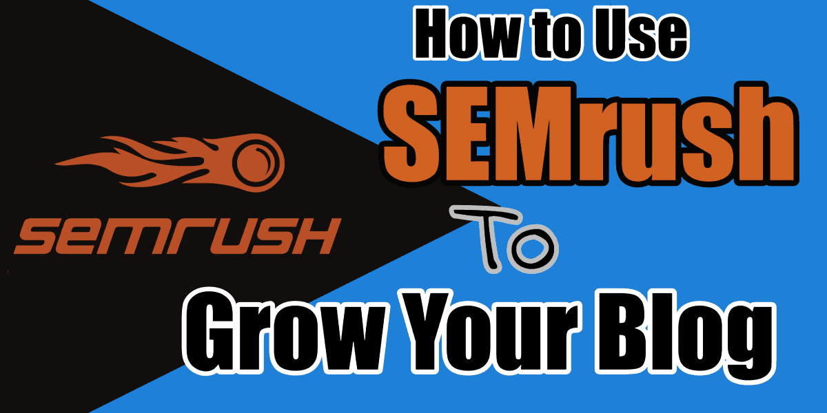 how to use semrush to grow blog