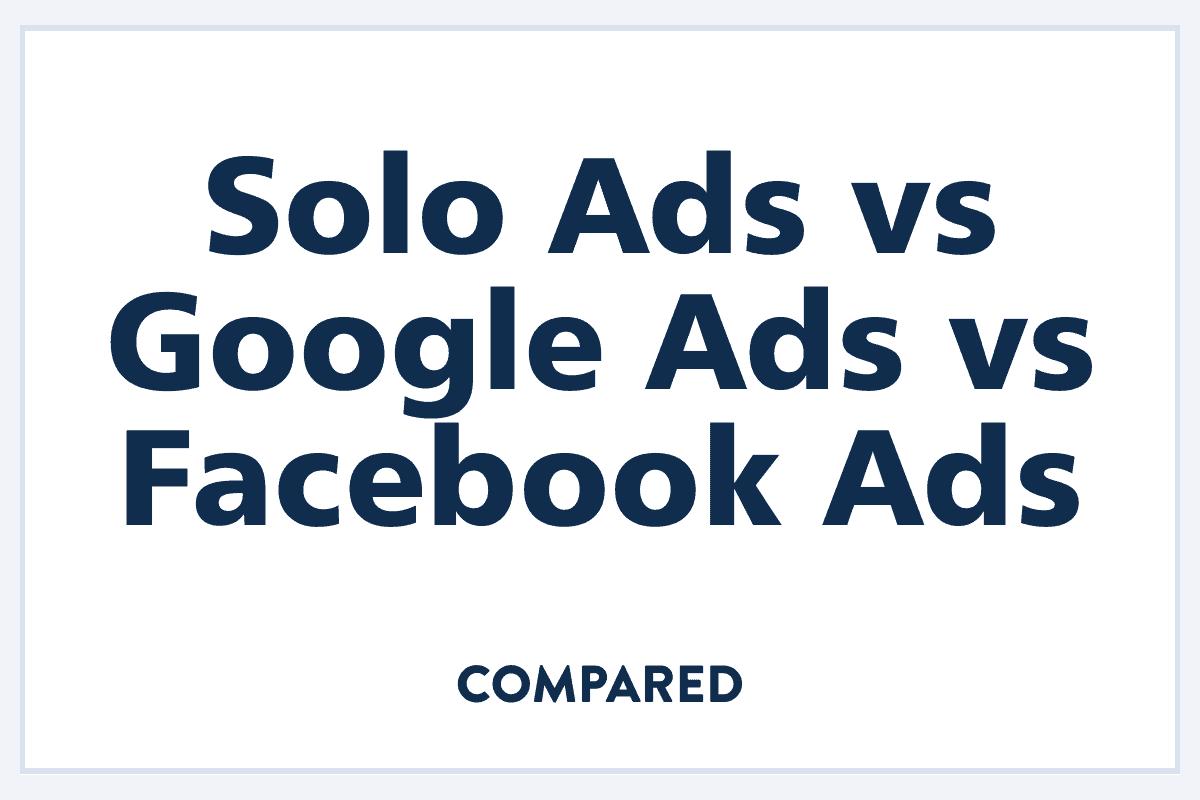 solo-ads-vs-google-ads-vs-facebook-ads