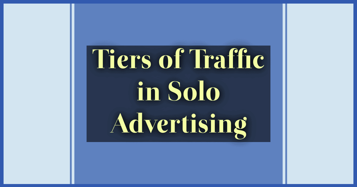 tiers of traffic in Solo advertising
